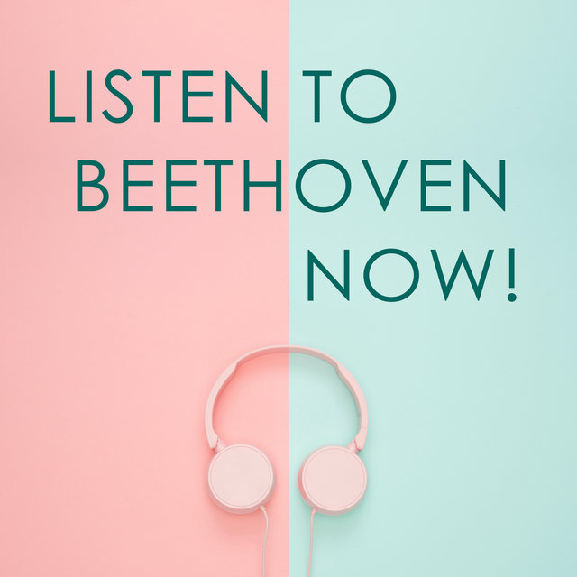 Listen to Beethoven now!