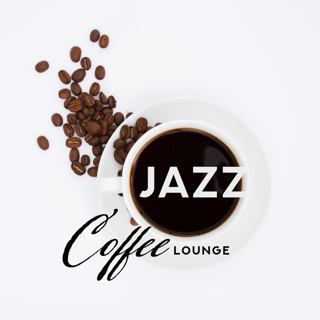 Jazz Coffee Lounge: Gentle Jazz for Relaxation, Restaurant, Coffee, Ambient Music, 15 Jazz Songs to Rest