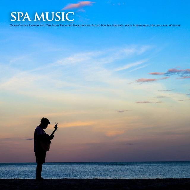Spa Music: Ocean Waves Sounds and The Most Relaxing Background Music For Spa, Massage, Yoga, Meditation, Healing and Welness