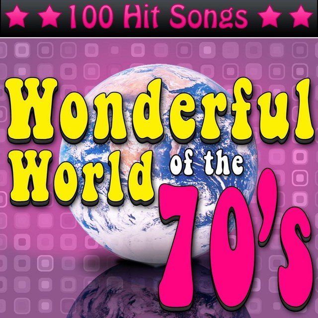 The Wonderful World of the 70's: 100 Hit Songs
