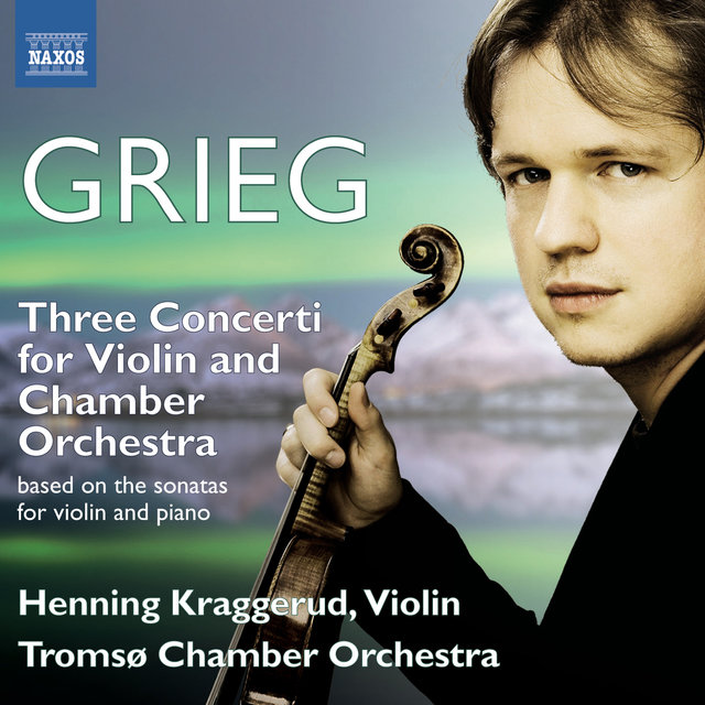 Grieg: 3 Concerti for Violin & Chamber Orchestra based on the Sonatas for Violin and Piano