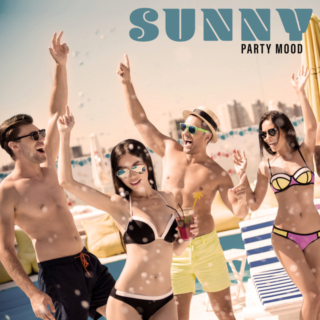 Sunny Party Mood – Chill Music for Sunset Party, Hot Music and Beach Sexy Music, Good Party Cocktail Party