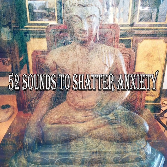 52 Sounds to Shatter Anxiety