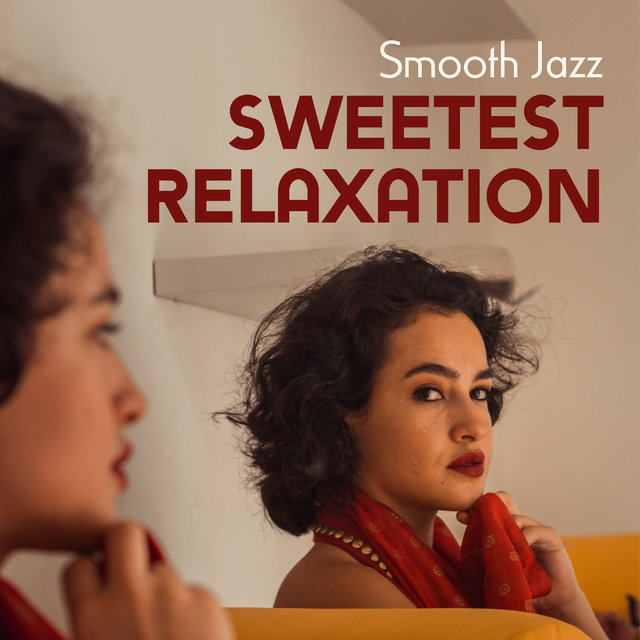 Smooth Jazz Sweetest Relaxation: 2019 Instrumental Delicate Jazz Music Mix, Perfect Background for Evening Relax at Home with Your Love, Rest After Long Week, Calm Down, Life Energy Regeneration