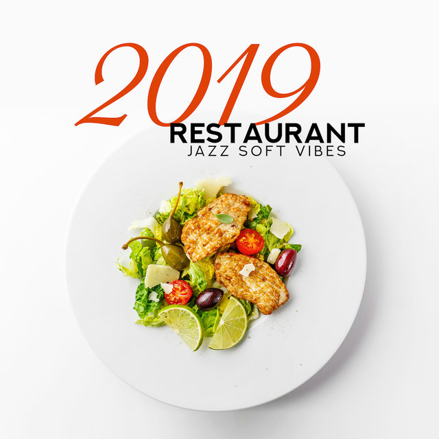 2019 Restaurant Jazz Soft Vibes: Collection of Beautiful Smooth Jazz Music for Elegant Restaurant, Instrumental Songs that Make a Delicious Meal More Pleasant