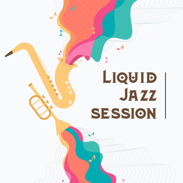 Liquid Jazz Session - Nice Time with Easy and Mellow Jazz Music