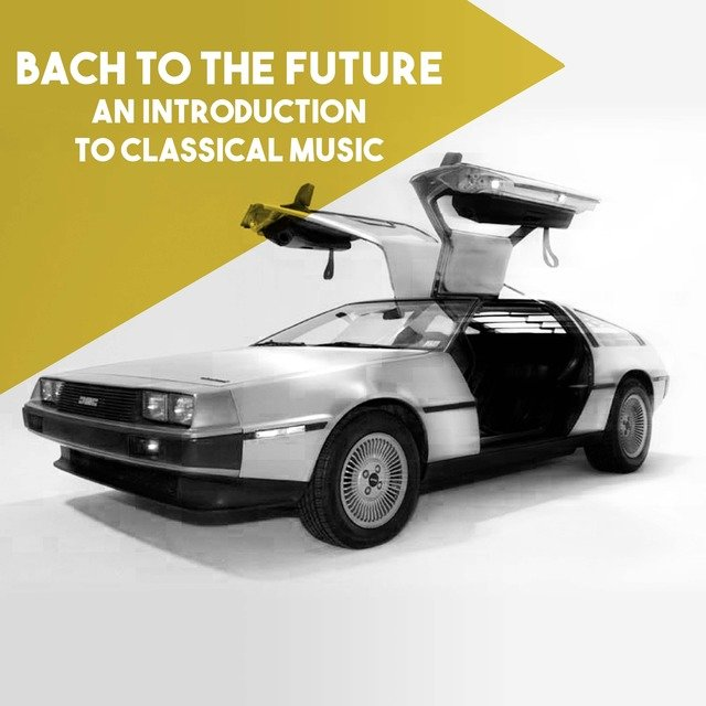 Bach to the Future: An introduction to Classical Music