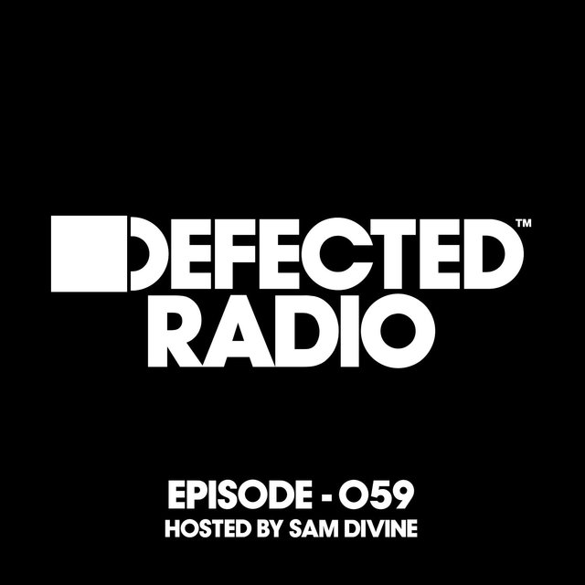 Defected Radio Episode 059 (hosted by Sam Divine)