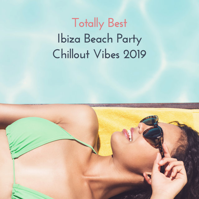 Totally Best Ibiza Beach Party Chillout Vibes 2019