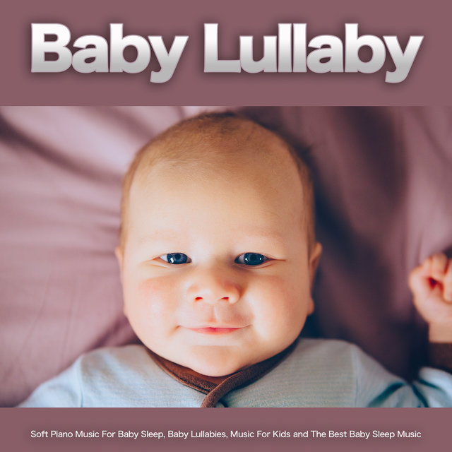 Baby Lullaby: Soft Piano Music For Baby Sleep, Baby Lullabies, Music For Kids and The Best Baby Sleep Music