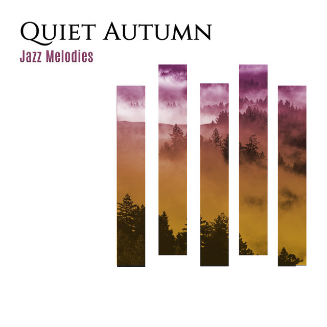 Quiet Autumn Jazz Melodies: 2019 Soft Instrumental Smooth Jazz Music Set for Autumn Relaxation, Chill, Rest, Calming Down, Stress Relief