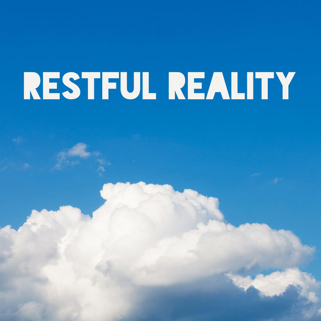 Restful Reality – Ultimate Chill Out Music, Lounge Chill, Deep Relaxing Beats, Calm Down