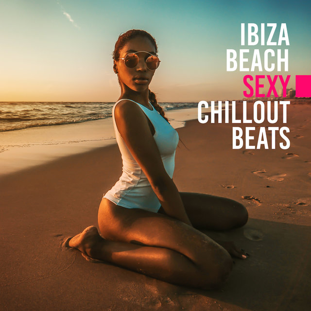 Ibiza Beach Sexy Chillout Beats: Top Vacation Chill Out Music 2019, Holiday Relaxation Vibes, Songs for Good Mood, Tropical Vacation Sounds