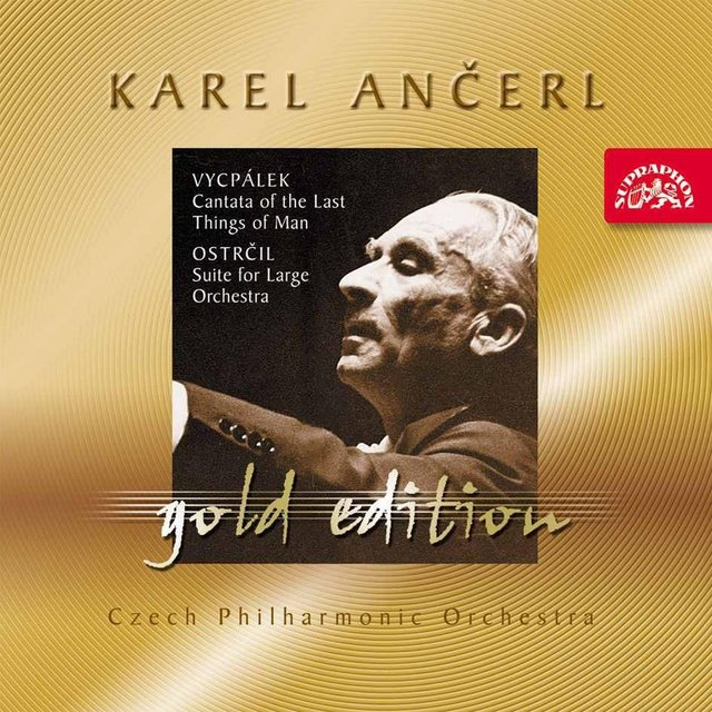 Ančerl Gold Edition 35. Vycpálek: Cantanta of the Last Things of Man - Ostrčil: Suite C Minor
