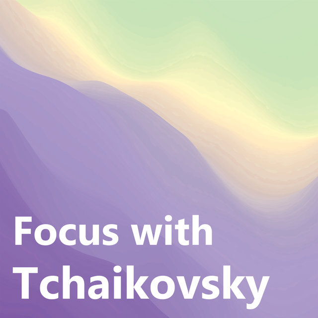 Focus with Tchaikovsky