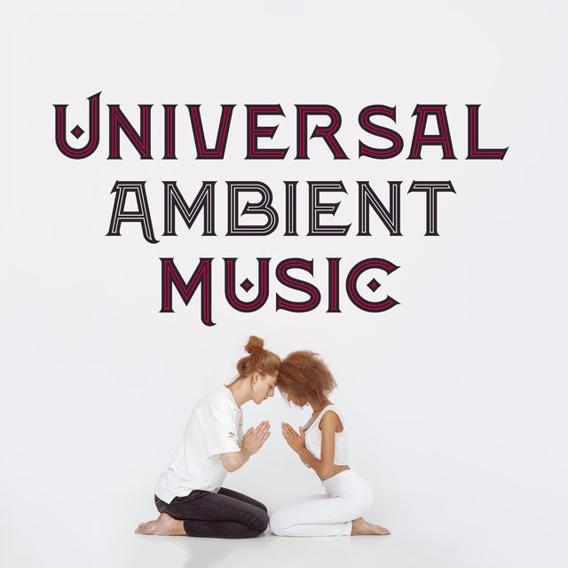 Universal Ambient Music - Meditation and Yoga, Spa Treatments, Relaxing Time, Study Motivation,  Inspirational Songs, Sleep Aid, Chakra Alignment