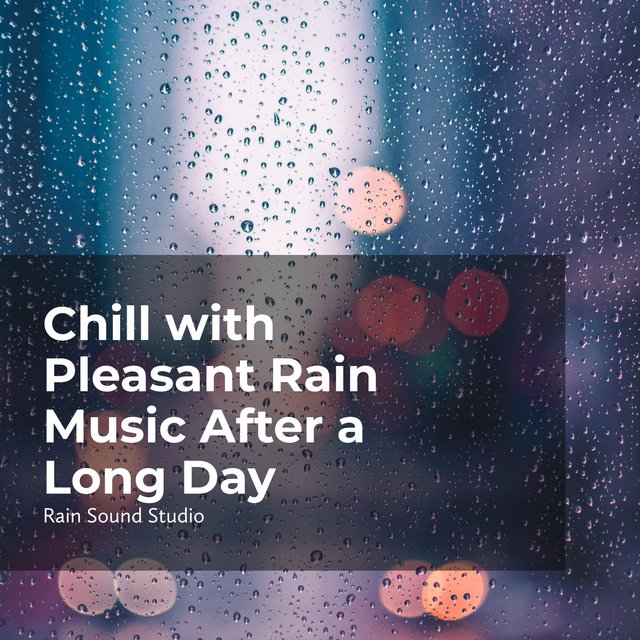 Chill with Pleasant Rain Music After a Long Day