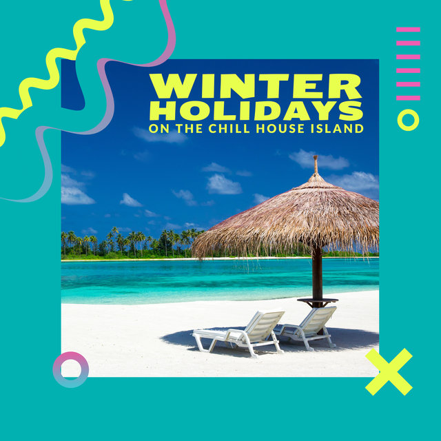 Winter Holidays on the Chill House Island: 2020 Chillout Music that Will Help You Survive Cold Winter Time, Total Sunny Vacation Tracks from Hottest Balearic Islands