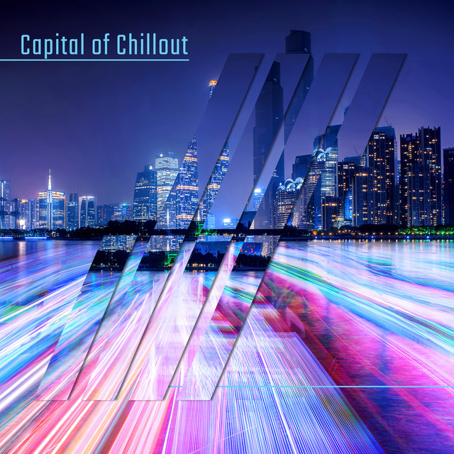Capital of Chillout - Music from the World's Largest Cities