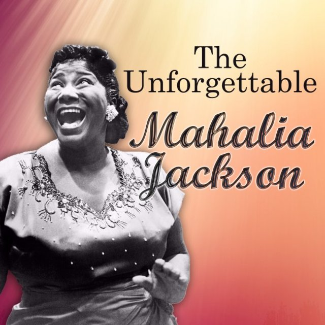 The Unforgettable Mahalia Jackson