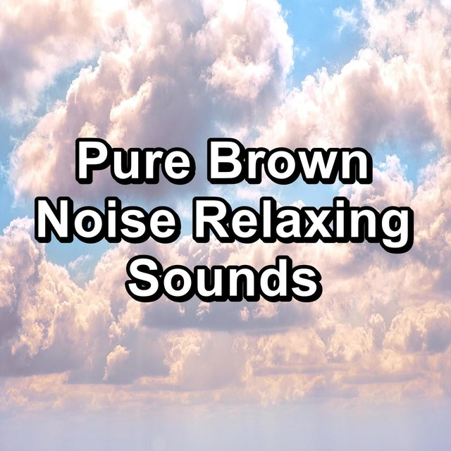 Pure Brown Noise Relaxing Sounds