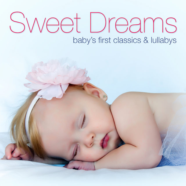 Sweet Dreams: Baby's First Classics & Lullabys