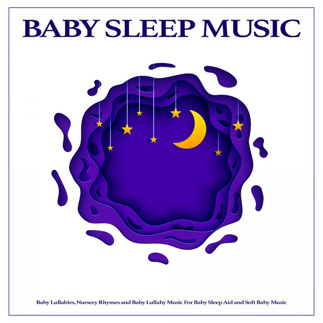 Baby Sleep Music: Baby Lullabies, Nursery Rhymes and Baby Lullaby Music For Baby Sleep Aid and Soft Baby Music