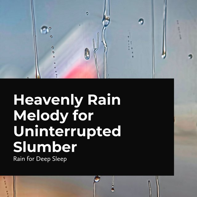 Heavenly Rain Melody for Uninterrupted Slumber