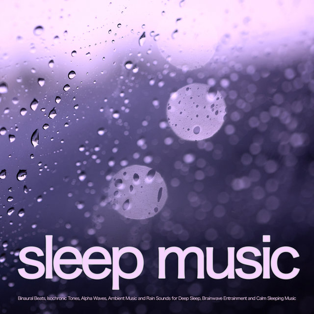 Sleep Music: Binaural Beats, Isochronic Tones, Alpha Waves, Ambient Music and Rain Sounds for Deep Sleep, Brainwave Entrainment and Calm Sleeping Music