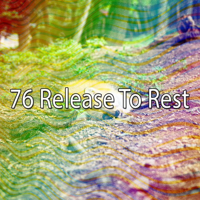 76 Release To Rest