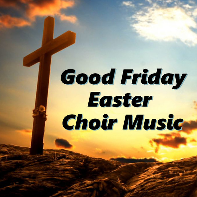 Good Friday Easter Choir Music