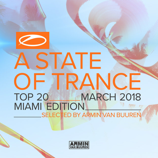 A State Of Trance Top 20 - March 2018 (Selected by Armin van Buuren)