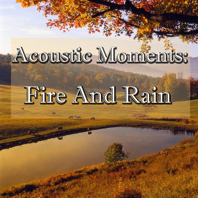 Acoustic Moments: Fire And Rain