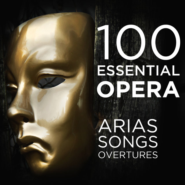 100 Essential Opera Arias, Songs & Overtures: The Very Best Soprano, Tenor, Baritone, Bass & Mezzo Solos, Duets, Trios & Choruses from Mozart, Beethoven, Verdi, Rossini, Puccini & More