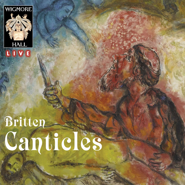 Britten: The Five Canticles (Wigmore Hall Live)