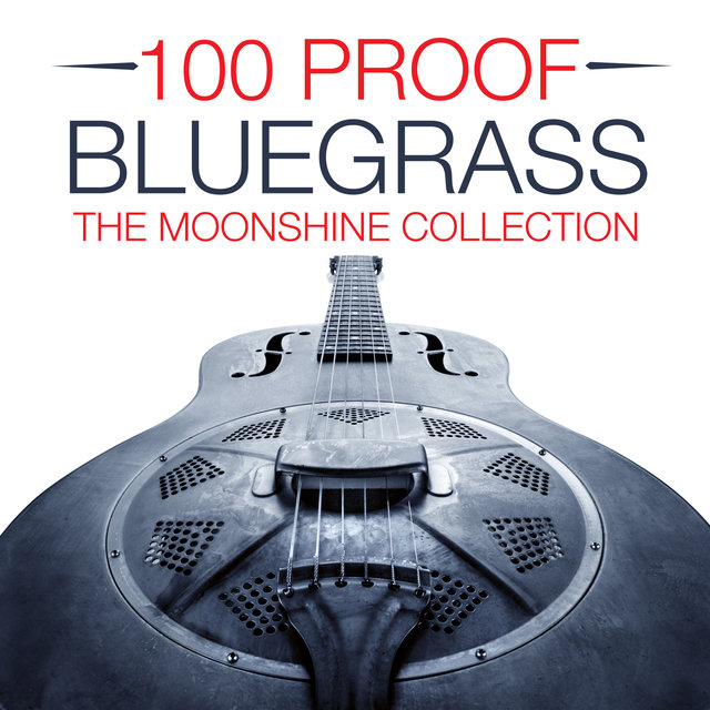 100 PROOF BLUEGRASS - THE MOONSHINE COLLECTION