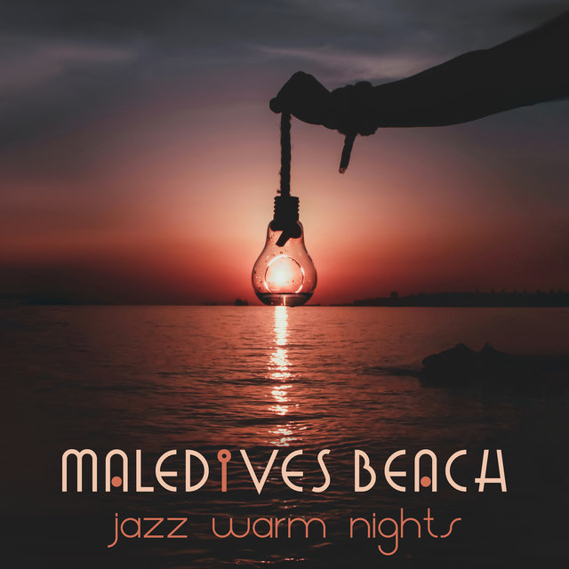 Maledives Beach Jazz Warm Nights: Relaxation Smooth Jazz Mix 2019, Music for Total Calm Down, Stress Relief, Rest, Summer Holiday Songs