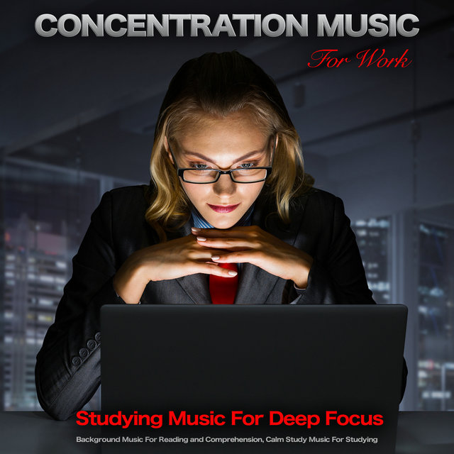 Concentration Music For Work: Studying Music For Deep Focus, Background Music For Reading and Comprehension, Calm Study Music For Studying