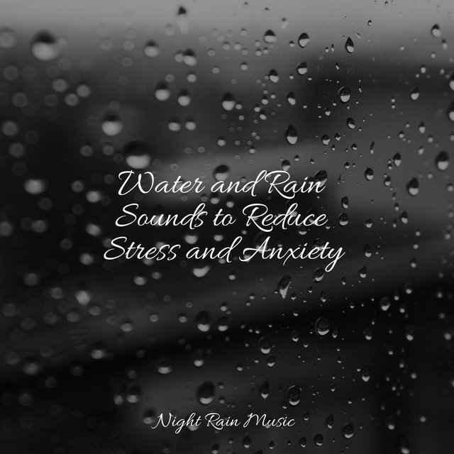 Water and Rain Sounds to Reduce Stress and Anxiety