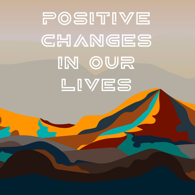 Positive Changes in Our Lives - Motivational New Age Music, Calm Down, Stress Relief, Rest & Relax, Start Day with Positivity