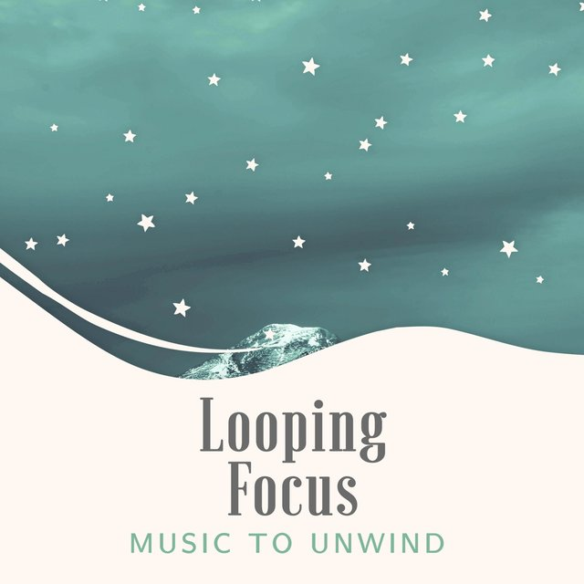 Looping Focus Music to Unwind