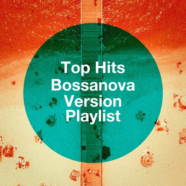 Top Hits Bossanova Version Playlist