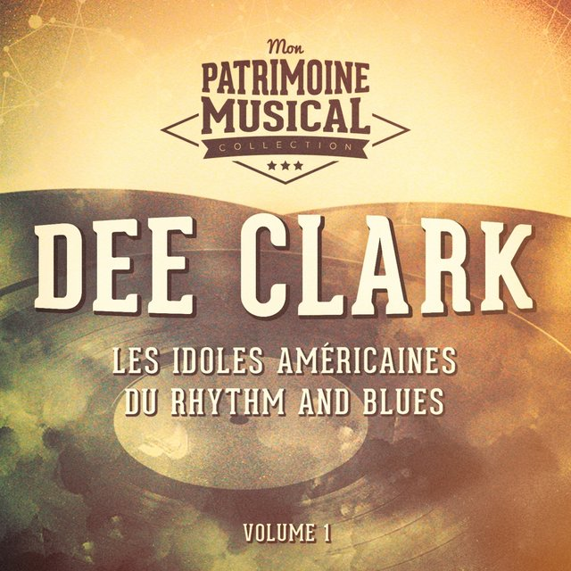 Les idoles américaines du rhythm and blues : Dee Clark, Vol. 1