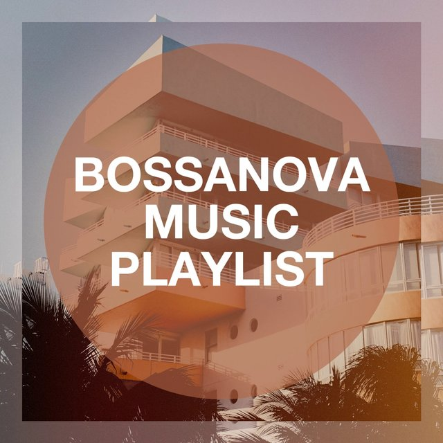 Bossanova Music Playlist