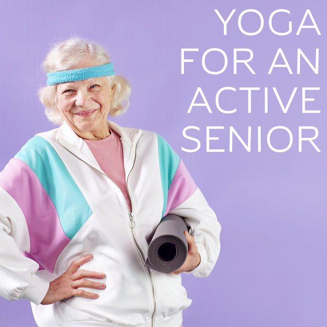 Yoga for an Active Senior - Keep Your Body in Shape Despite Age Thanks to This Unique New Age Music Collection, Disease Prevention by Practicing Asanas, New Retired Hobby, It's Never Too Late