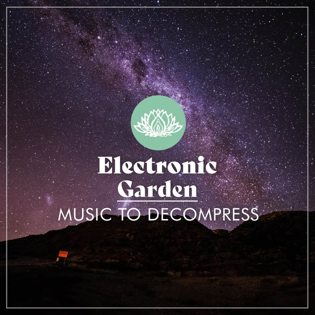 Electronic Garden Music to Decompress