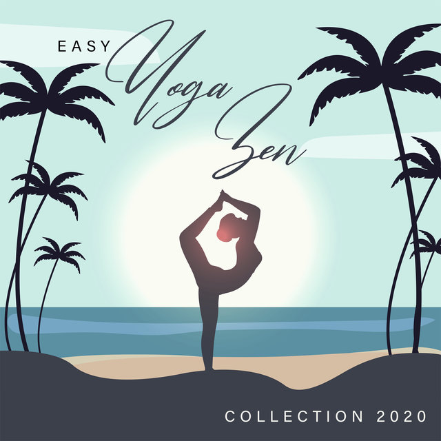Easy Yoga Zen Collection 2020 - Yoga Exercises, Meditation for Your Soul, Calm Relaxing Music