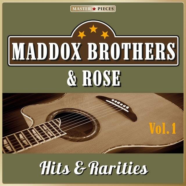 Masterpieces Presents Maddox Brothers & Rose: Hits & Rarities, Vol. 1