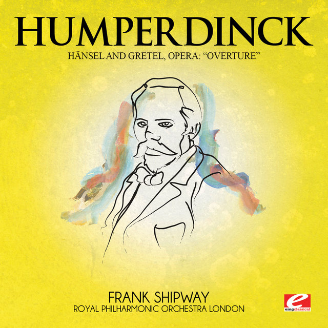 Humperdinck: Overture from Hänsel and Gretel, Opera (Digitally Remastered)