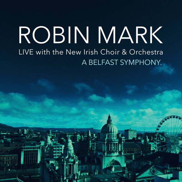 A Belfast Symphony (feat. New Irish Choir & Orchestra) [Live]